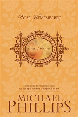 Book A Rose Remembered: Rose Remembered 12 Secret Of R by Michael Phillips