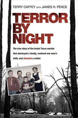 Book Terror by Night: The True Story of the Brutal Texas Murder That Destroyed a Family, Restored One… by Terry Caffey,