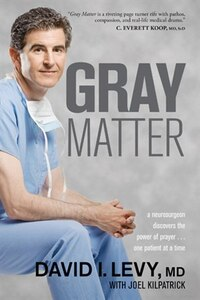 Gray Matter: A Neurosurgeon Discovers the Power of Prayer . . . One Patient at a Time
