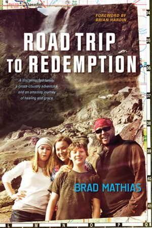 Road Trip to Redemption: A Disconnected Family, a Cross-Country Adventure, and an Amazing Journey of Healing and Grace by Brad Mathias