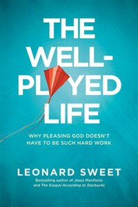 The Well-Played Life: Why Pleasing God Doesn't Have To Be Such Hard Work