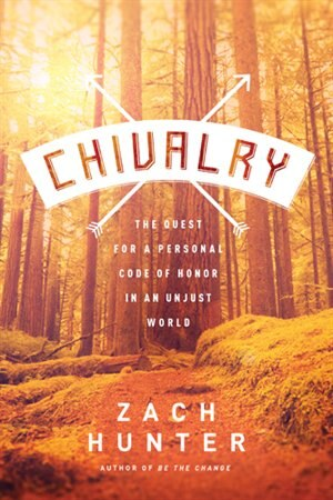 Chivalry: The Quest for a Personal Code of Honor in an Unjust World by Zach Hunter