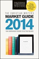 The Christian Writers Market Guide 2014: Your Comprehensive Resource for Getting Published