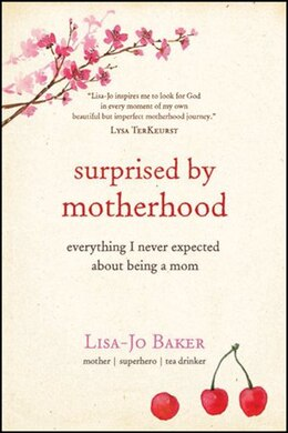 Book Surprised by Motherhood: Everything I Never Expected about Being a Mom by Lisa-jo Baker,