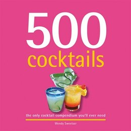 Book 500 Cocktails: The Only Cocktail Compendium You'll Ever Need by Wendy Sweetser