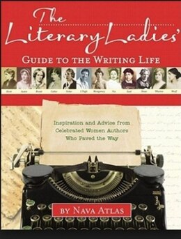 Book Literary Ladies Guide to the Writing Life: Observations, Inspiration, and Advice from Classic… by Nava Atlas
