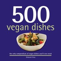 500 Vegan Dishes: The Only Compendium of Vegan Dishes You'll Ever Need