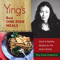 Ying's Best One-Dish Meals: Quick & Healthy Recipes for the Entire Family