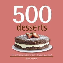 Book 500 Desserts: The Only Dessert Compendium You'll Ever Need by Wendy Sweetser