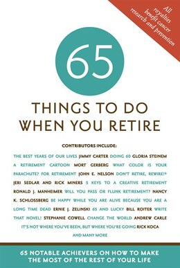 Book 65 Things to Do When You Retire: 65 Notable Achievers on How to Make the Most of the Rest of Your… by Mark Evan Chimsky