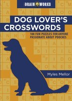 Brain Works: Dog Lover's Crosswords: 100 Fun Puzzles for Anyone Passionate About Pooches