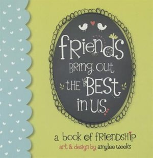 Friends Bring Out the Best In Us by Amylee Weeks