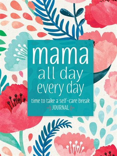 Mama All Day Everyday: Time to Take a Self-Care Check by Sellers Publishing Inc