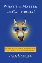 What's the Matter with California?: Cultural Rumbles from the Golden State and Why the Rest of Us…