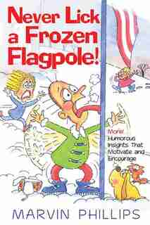 Never Lick A Frozen Flagpole! by Marvin Phillips