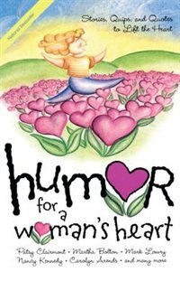 Humor for a Woman's Heart: Stories, Quips, and Quotes to Lift the Heart by Various