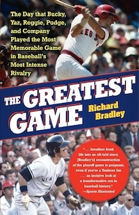 The Greatest Game: The Day that Bucky, Yaz, Reggie, Pudge, and Company Played the Most Memorable…