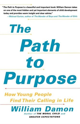 The Path to Purpose: How Young People Find Their Calling in Life by William Damon