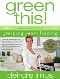 Green This! Volume 1: Greening Your Cleaning by Deirdre Imus