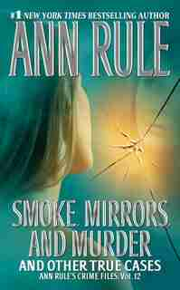 Smoke, Mirrors, and Murder: And Other True Cases by Ann Rule