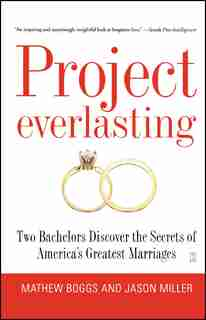 Project Everlasting: Two Bachelors Discover the Secrets of America's Greatest Marriages by Mathew Boggs
