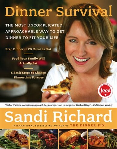 Dinner Survival: The Most Uncomplicated, Approachable Way to Get Dinner to Fit Your Life by Sandi Richard