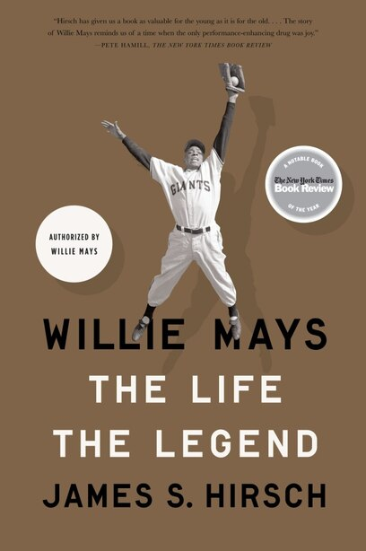 Willie Mays: The Life, The Legend by James S. Hirsch