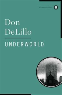 Underworld: Scribner Classic Edition by Don Delillo