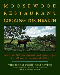 The Moosewood Restaurant Cooking for Health: More Than 200 New Vegetarian and Vegan Recipes for…