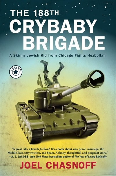 The 188th Crybaby Brigade: A Skinny Jewish Kid from Chicago Fights Hezbollah--A Memoir by Joel Chasnoff