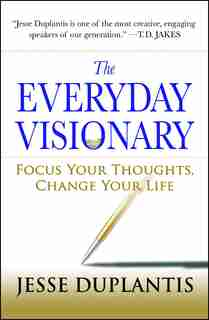 The Everyday Visionary: Focus Your Thoughts, Change Your Life by Jesse Duplantis