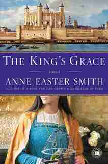 The King's Grace: A Novel by Anne Easter Smith