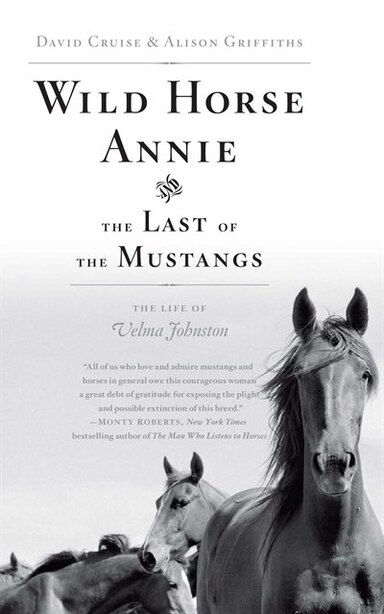Wild Horse Annie and the Last of the Mustangs: The Life of Velma Johnston by David Cruise