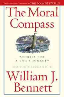 The Moral Compass: Stories for a Life's Journey by William J. Bennett