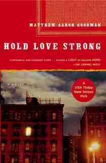 Hold Love Strong: A Novel by Matthew Aaron Goodman