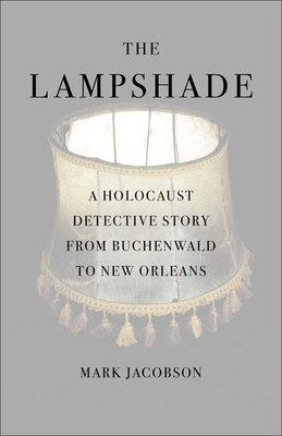 Book The Lampshade: A Holocaust Detective Story from Buchenwald to New Orleans by Mark Jacobson