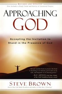 Approaching God: Accepting the Invitation to Stand in the Presence of God by Steve Brown
