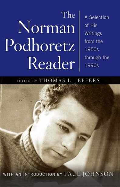 The Norman Podhoretz Reader: A Selection Of His Writings From The 1950s Through The 1990s by Norman Podhoretz