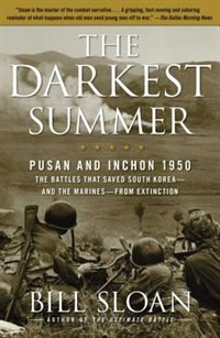 The Darkest Summer: Pusan and Inchon 1950: The Battles That Saved South Korea--and the Marines--from Extinction by Bill Sloan