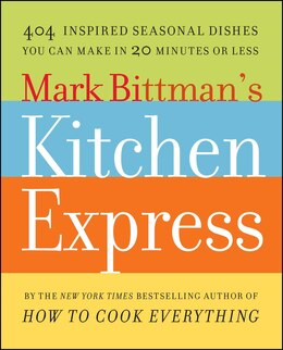 Book Mark Bittman's Kitchen Express: 404 Inspired Seasonal Dishes You Can Make in 20 Minutes or Less by Mark Bittman