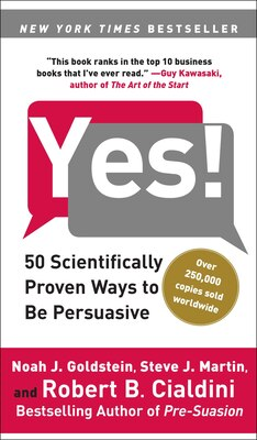 Book Yes!: 50 Scientifically Proven Ways to Be Persuasive by Noah J. Goldstein