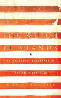 For Which It Stands: An Anecdotal Biography Of The American Flag by Michael Corcoran
