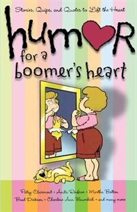 Humor for a Boomer's Heart: Stories, Quips, and Quotes to Lift the Heart by Howard Books