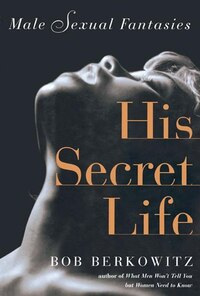HIS SECRET LIFE: Male Sexual Fantasies
