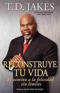 Reconstruye tu vida (Reposition Yourself): El camino a la felicidad sin límites by T.D. Jakes