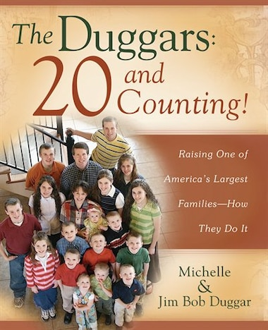 The Duggars: 20 and Counting!: Raising One of America's Largest Families--How they Do It by Jim Bob Duggar