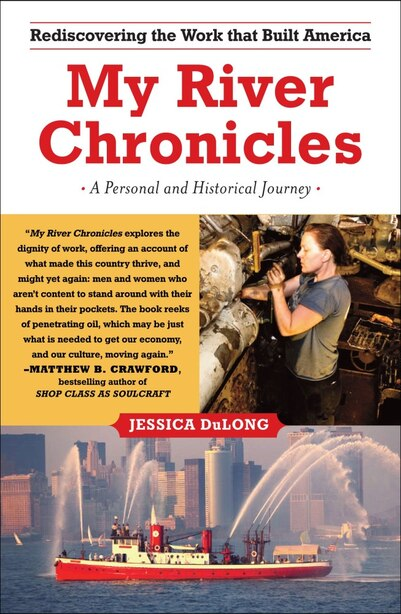 My River Chronicles: Rediscovering the Work that Built America; A Personal and Historical Journey by Jessica Dulong
