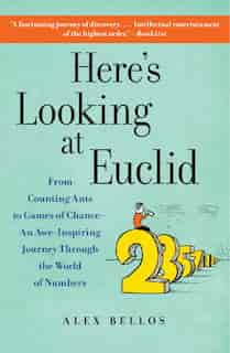 Here's Looking at Euclid: From Counting Ants to Games of Chance - An Awe-Inspiring Journey Through the World of Numbers by Alex Bellos