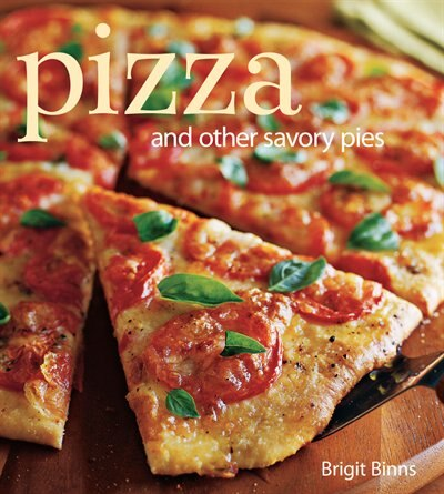 Pizza: And other savory pies by Brigit Binns