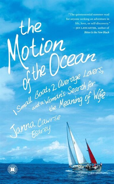 The Motion of the Ocean: 1 Small Boat, 2 Average Lovers, and a Woman's Search for the Meaning of Wife by Janna Cawrse Esarey